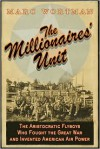 The Millionaire's Unit: The Aristocratic Flyboys who Fought the Great War and Invented American Airpower - Marc Wortman