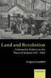Land and Revolution: Nationalist Politics in the West of Ireland 1891-1921 - Fergus Campbell