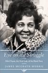 Eye on the Struggle: Ethel Payne, the First Lady of the Black Press - James McGrath Morris