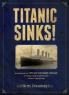 Titanic Sinks!: Experience the Titanic's Doomed Voyage in this Unique Presentation of Fact andFiction - Barry Denenberg