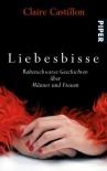 Liebesbisse: Rabenschwarze Geschichten über Männer und Frauen - Claire Castillon