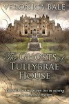 The Ghosts of Tullybrae House - Veronica Bale