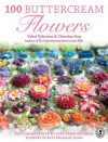 100 Buttercream Flowers: The Complete Step-By-Step Guide to Piping Flowers in Buttercream Icing - Valeri Valeriano, Christina Ong