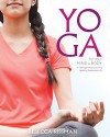 Yoga for Your Mind and Body: A Teenage Practice for a Healthy, Balanced Life - Rebecca Rissman