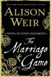 The Marriage Game: A Novel of Queen Elizabeth I - Alison Weir