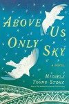 Above Us Only Sky: A Novel - Michele Young-Stone