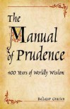 The Manual of Prudence: 400 Years of Worldly Wisdom - Baltazar Gracian, Baltazar Gracian