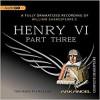 Henry VI, Part 3 (Arkangel Complete Shakespeare) - William Shakespeare