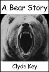 A Bear Story - Clyde Key