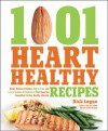 1,001 Heart Healthy Recipes: Quick, Delicious Recipes High in Fiber and Low in Sodium and Cholesterol That Keep You Committed to Your Healthy Lifestyle - Dick Logue
