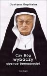 Czy Bog wybaczy siostrze Bernadetcie? - Kopinska Justyna