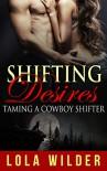 Shifting Desires: Taming a Cowboy Shifter (BBW, Cowboy, Shifter, Werewolf Paranormal Romance) - Lola Wilder