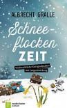 Schneeflockenzeit: Weihnachtliche Kurzgeschichten mit Langzeitwirkung - Albrecht Gralle