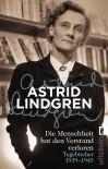 Die Menschheit hat den Verstand verloren: Tagebücher 1939-1945 - Astrid Lindgren, Angelika Kutsch, Gabriele Haefs