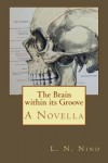 The Brain within its Groove: A Novella (Variations on Images from Emily Dickinson's Poems) (Volume 1) - L. N. Nino