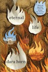 Eternal Life: A Novel - Dara Horn