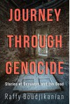 Journey through Genocide: Stories of Survivors and the Dead - Raffy Boudjikanian