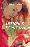 Lezioni di  seduzione (Italian Edition) - Chiara Venturelli