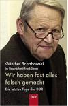 Wir haben fast alles falsch gemacht: Die letzten Tage der DDR - Frank Sieren, Günter Schabowski