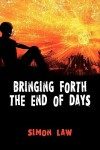 Bringing Forth the End of Days - Simon Law