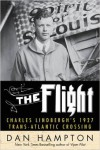 The Flight: Charles Lindbergh's Daring and Immortal 1927 Transatlantic Crossing - Dan Hampton
