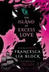 The Island of Excess Love - Francesca Lia Block