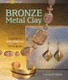 Bronze Metal Clay: Explore a New Material with 35 Projects - Yvonne M. Padilla