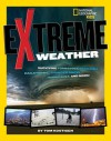 Extreme Weather: Surviving Tornadoes, Tsunamis, Hailstorms, Thunder Snow, Hurricanes, and More! - Thomas M Kostigen