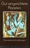 Gut eingerichtete Planeten - Phantastische Geschichten - W. (Hrsg.) Gakow