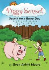 Piggy Sense!: Save it for a rainy day - Reed Abbitt Moore, Reed Abbitt Moore