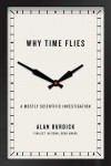 Why Time Flies: A Mostly Scientific Investigation - Alan Burdick