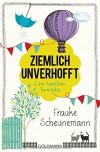 Ziemlich unverhofft: Eine Familienkomödie - Frauke Scheunemann