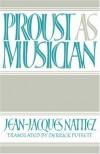 Proust as Musician - Jean-Jacques Nattiez