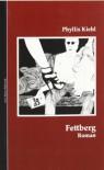 Fettberg: Roman - Phyllis Kiehl