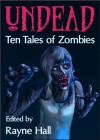 Undead: Ten Tales of Zombies - Rayne Hall, John Hoddy, Douglas Kolacki, Tara Maya, Matt Hults, Jeff Strand, Paul D. Dail, Jonathan Broughton, Tracie McBride, April Grey