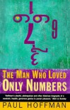 The Man Who Loved Only Numbers: The Story of Paul Erdös and the Search for Mathematical Truth: Story of Paul Erdos and the Search for Mathematical Truth - Paul Hoffman
