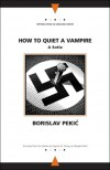 How to Quiet a Vampire: A Sotie (Writings from an Unbound Europe) - Borislav Pekic