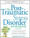 The Post-Traumatic Stress Disorder Sourcebook: A Guide to Healing, Recovery, and Growth - Glenn R. Schiraldi