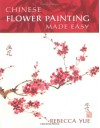Chinese Flower Painting Made Easy - Rebecca Yue