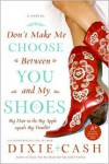 Don't Make Me Choose Between You and My Shoes - Dixie Cash