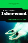 Christopher & His Kind: A Biography - Christopher Isherwood