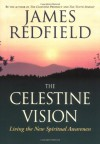 The Celestine Vision: Living the New Spiritual Awareness - James Redfield