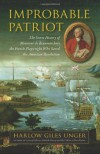 Improbable Patriot: The Secret History of Monsieur de Beaumarchais, the French Playwright Who Saved the American Revolution - Harlow Giles Unger