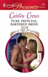 Pure Princess, Bartered Bride - Caitlin Crews