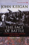 The Face Of Battle: A Study Of Agincourt, Waterloo And The Somme - John Keegan