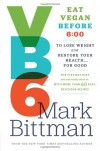 VB6: Eat Vegan Before 6:00 to Lose Weight and Restore Your Health . . . for Good - Mark Bittman