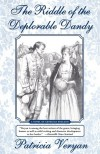 The Riddle of the Deplorable Dandy: A Novel of Georgian England - Patricia Veryan