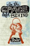 In the Space Left Behind - Joan Ackermann