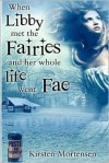 When Libby met the Fairies and her whole life went Fae - Kirsten Mortensen