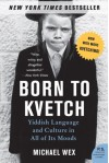 Born to Kvetch: Yiddish Language and Culture in All of Its Moods (P.S.) - Michael Wex